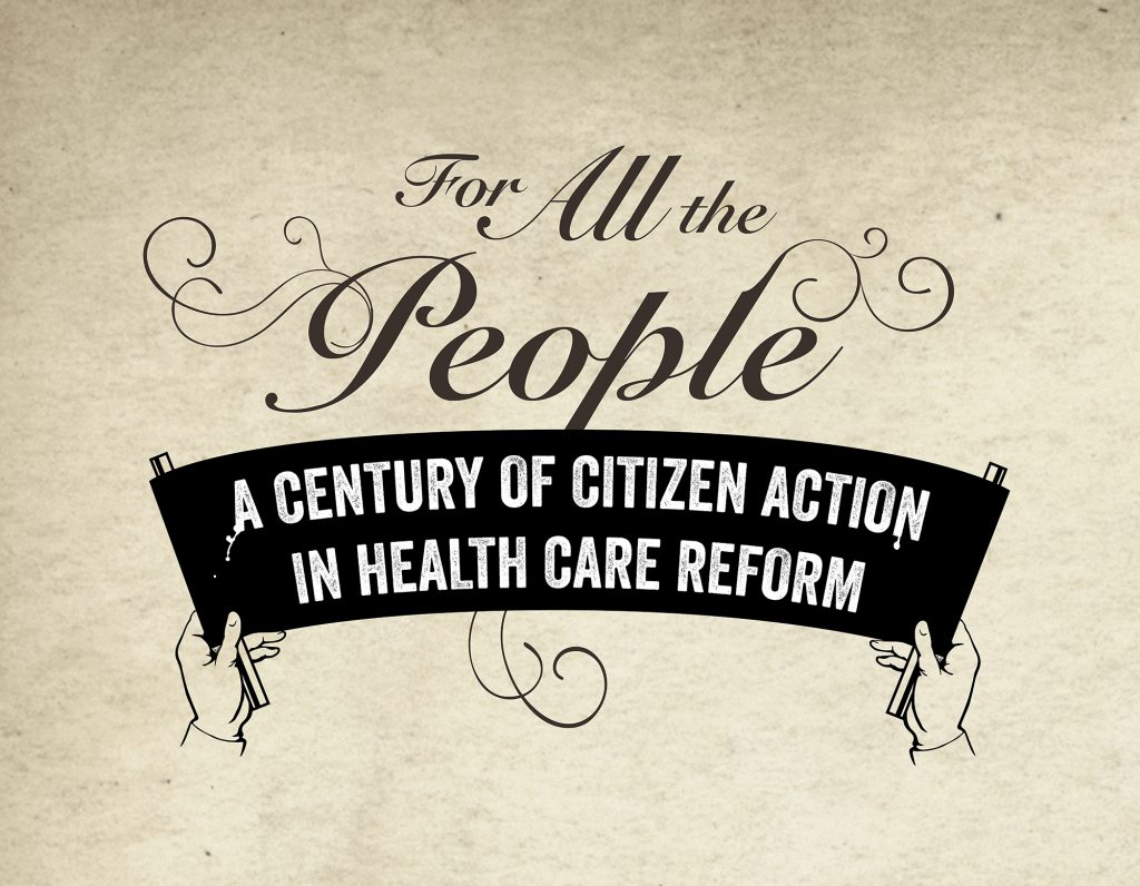 For All the People: A Century of Citizen Action in Health Care Reform