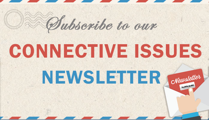 Subscribe to our Connective Issues Newsletter