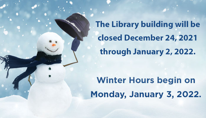 The Library will be closed December 23, 2018 through January 1, 2019. Winter Hours begin on Wednesday, January 2, 2019.