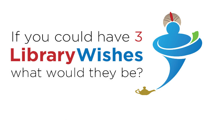 If you could have 3 library wishes, what would they be?