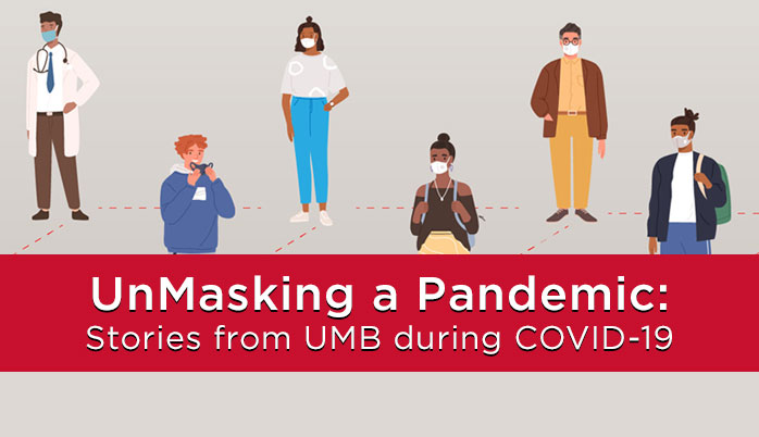 UnMasking a Pandemic: Stories from UMB during COVID-19