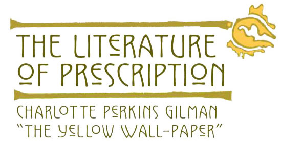 "The Literature of Prescription: Charlotte Perkins Gilman and ""The Yellow Wall-Paper"""