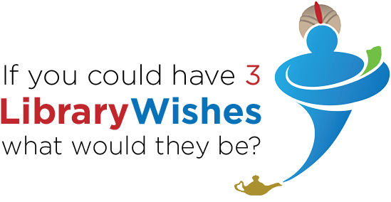 If you could have 3 library wishes what would they be?