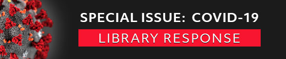 Special Issue: COVID-19 Library Response